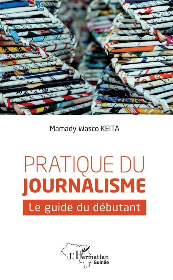 PRATIQUE DU JOURNALISME   LE GUIDE DU DEBUTANT